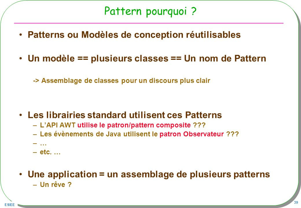 Pattern pourquoi Patterns ou Modèles de conception réutilisables