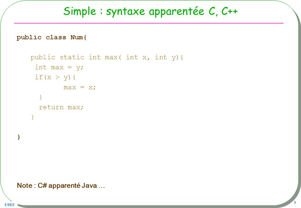 Simple : syntaxe apparentée C, C++