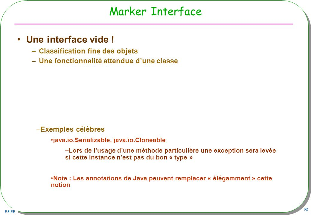 Marker Interface Une interface vide ! Classification fine des objets