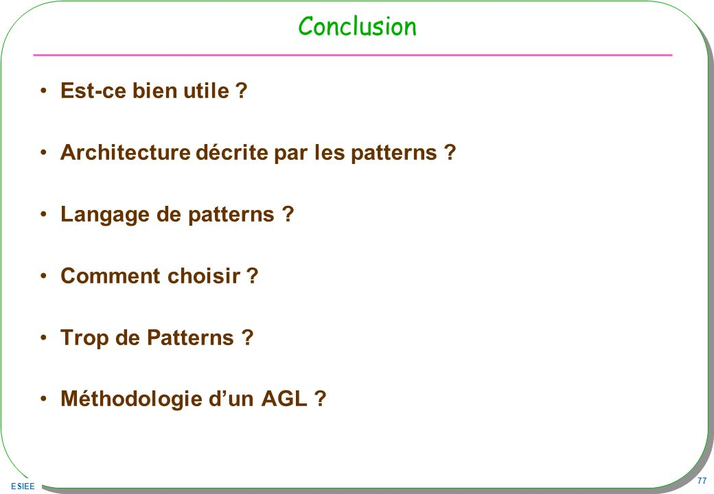 Conclusion Est-ce bien utile Architecture décrite par les patterns