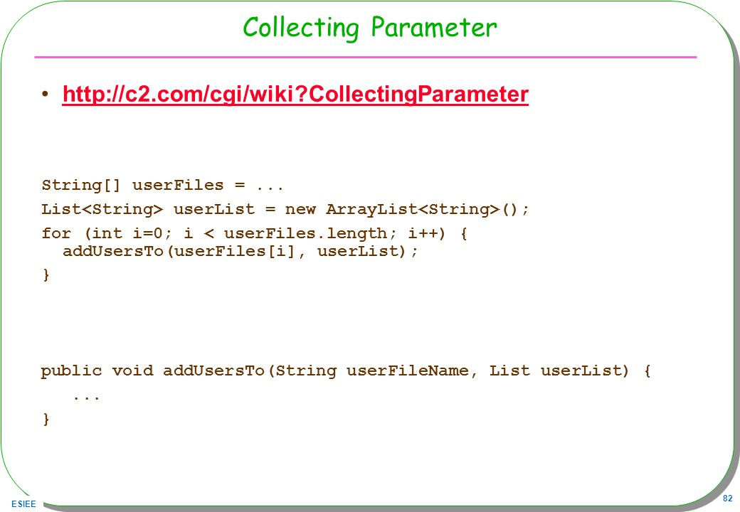 Collecting Parameter http://c2.com/cgi/wiki CollectingParameter