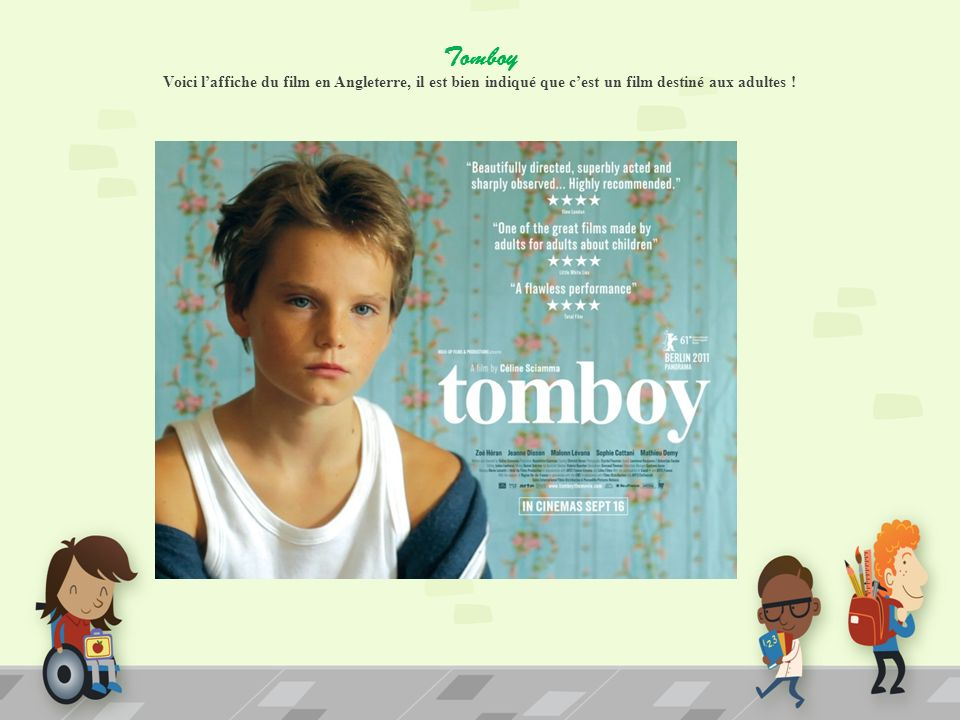 Tomboy Voici l'affiche du film en Angleterre, il est bien indiqué que c'est un film destiné aux adultes !