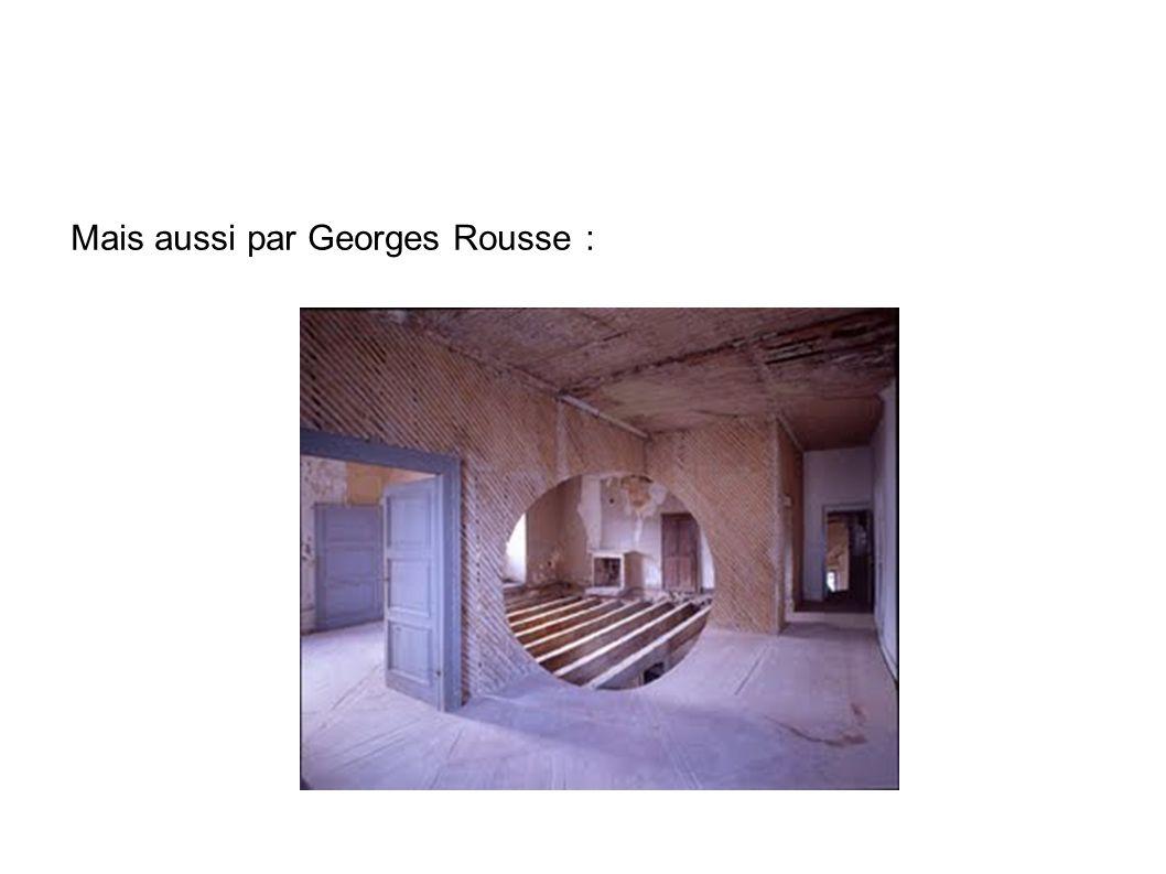 Mais aussi par Georges Rousse :