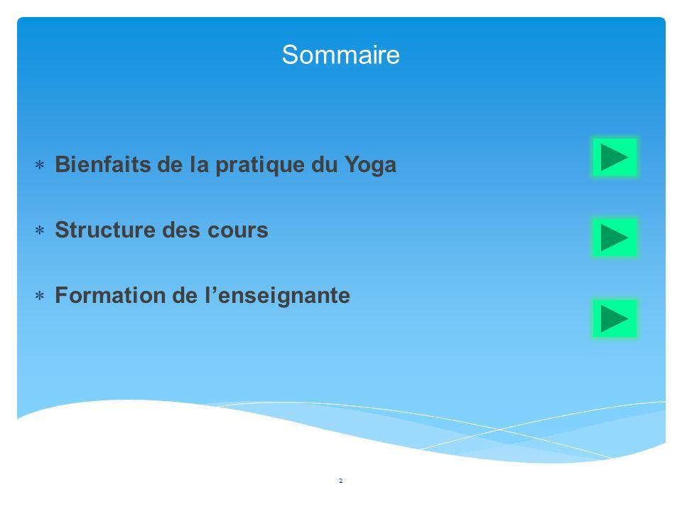 Sommaire Bienfaits de la pratique du Yoga Structure des cours