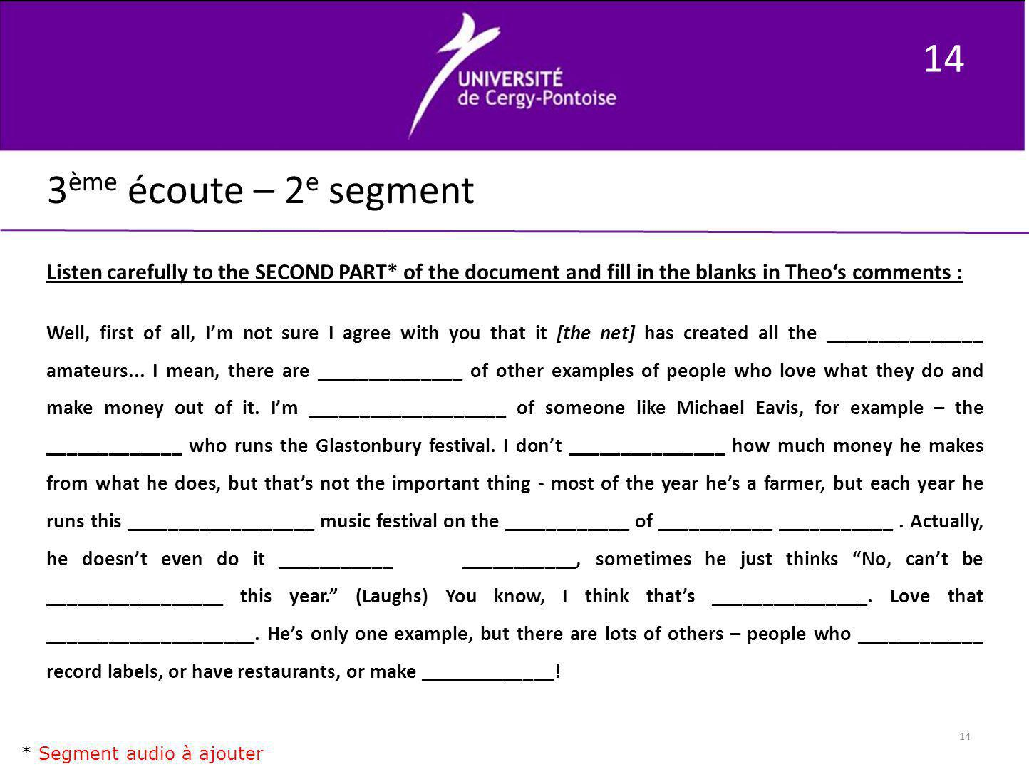 14 3ème écoute – 2e segment. Listen carefully to the SECOND PART* of the document and fill in the blanks in Theo's comments :