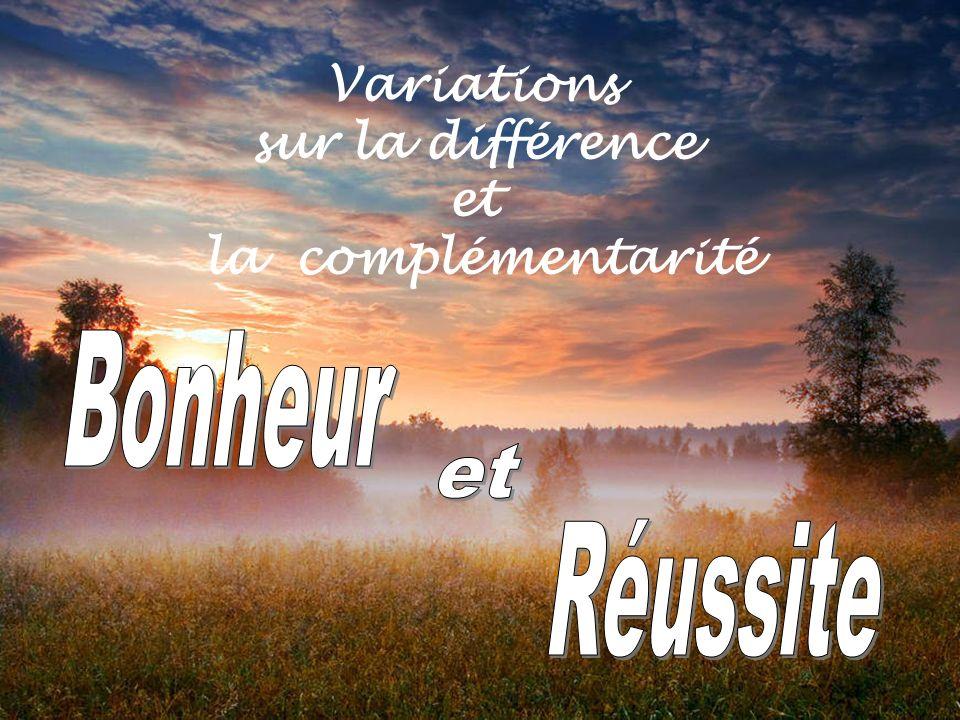Variations sur la différence et la complémentarité Bonheur et Réussite