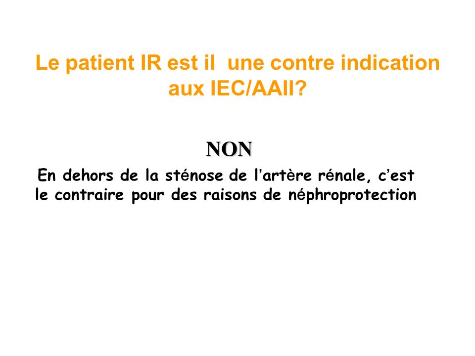 Le patient IR est il une contre indication aux IEC/AAII