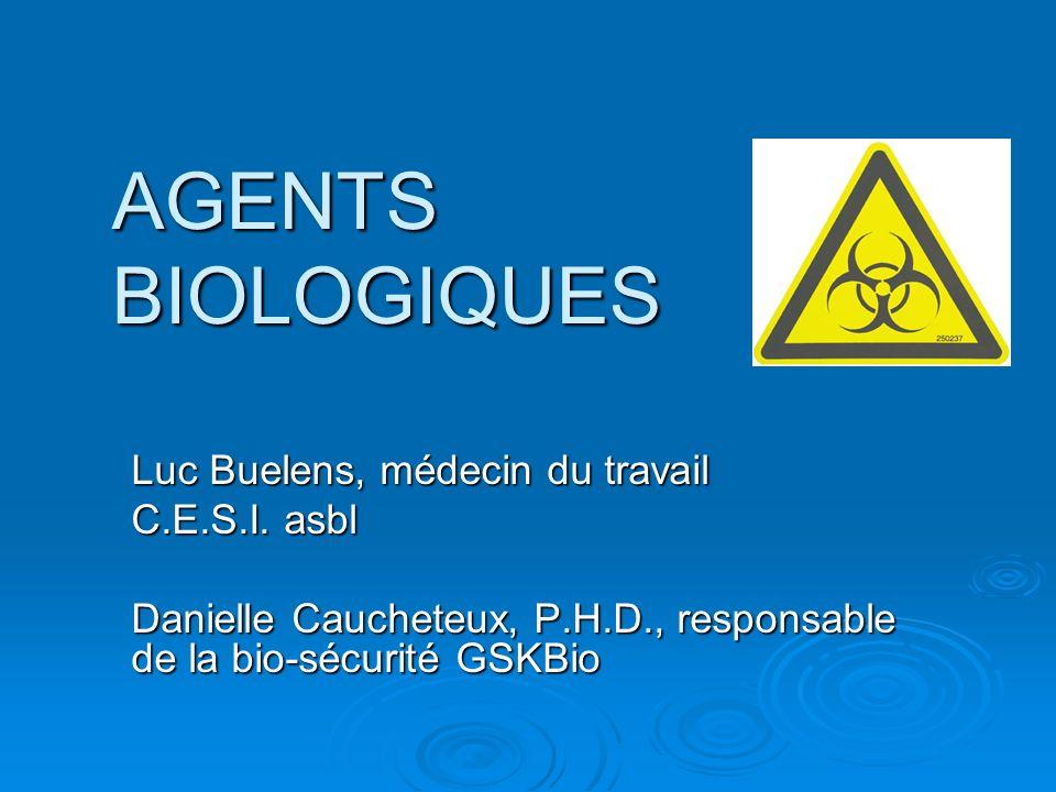 AGENTS BIOLOGIQUES Luc Buelens, médecin du travail C.E.S.I. asbl