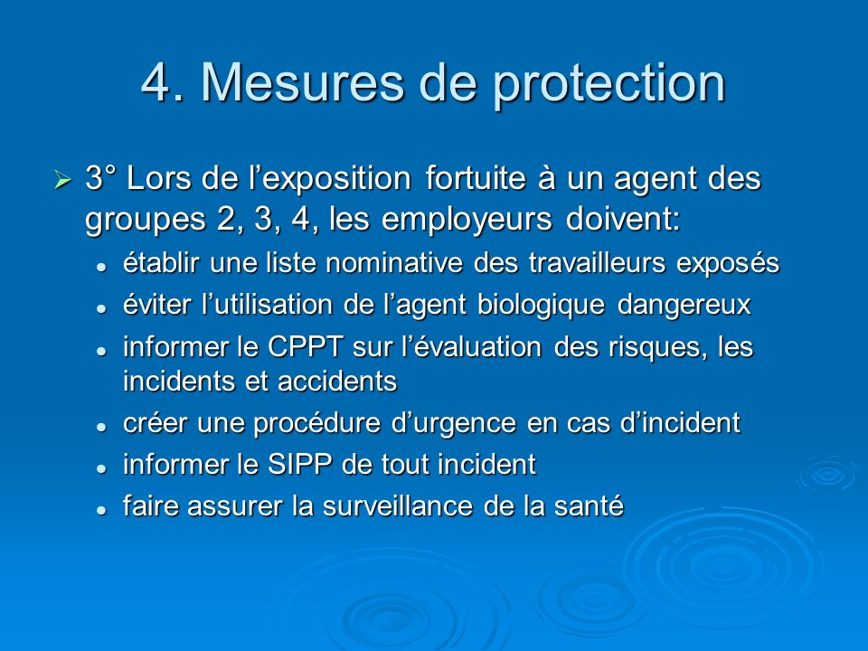 4. Mesures de protection 3° Lors de l'exposition fortuite à un agent des groupes 2, 3, 4, les employeurs doivent: