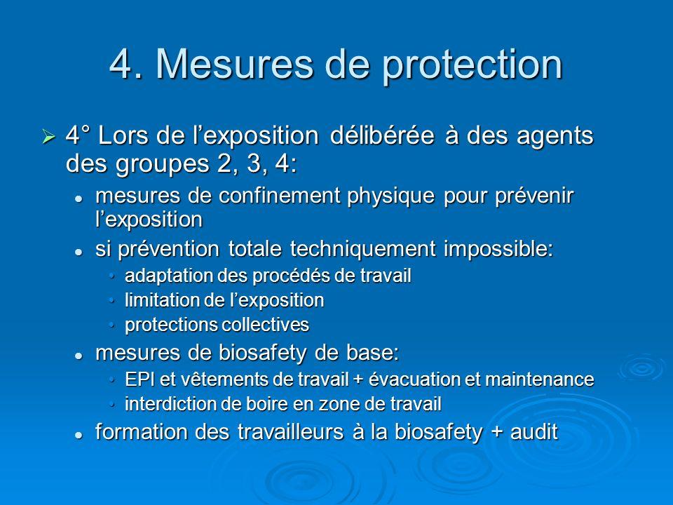 4. Mesures de protection 4° Lors de l'exposition délibérée à des agents des groupes 2, 3, 4: