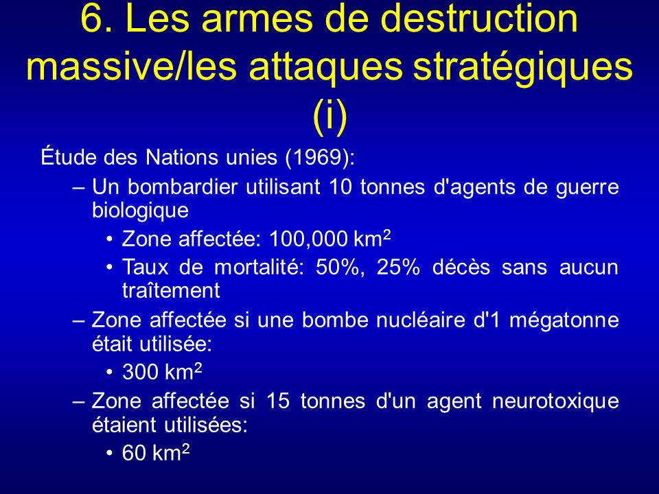 6. Les armes de destruction massive/les attaques stratégiques (i)