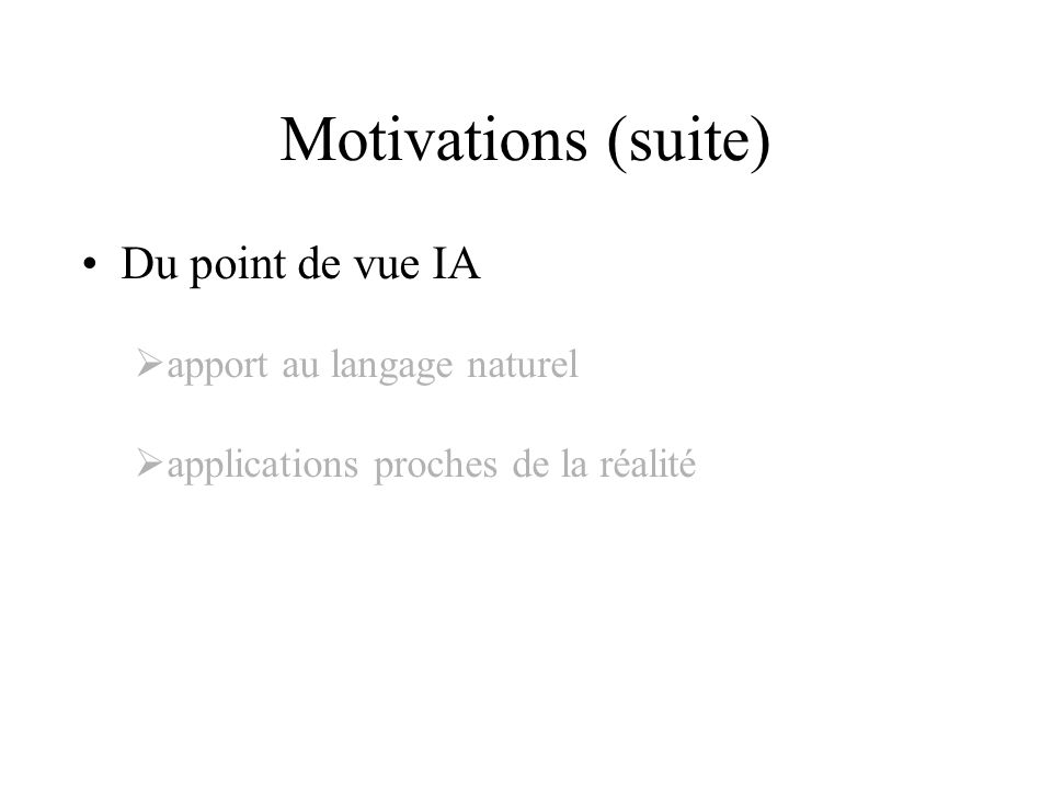 Motivations (suite) Du point de vue IA apport au langage naturel