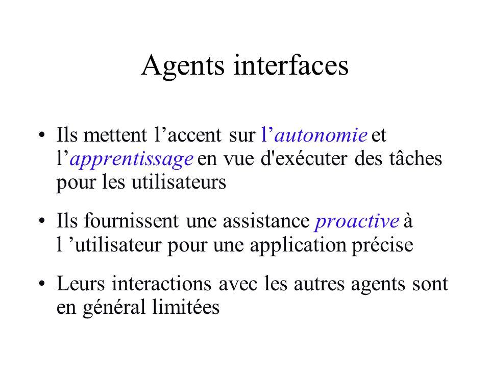 Agents interfaces Ils mettent l'accent sur l'autonomie et l'apprentissage en vue d exécuter des tâches pour les utilisateurs.