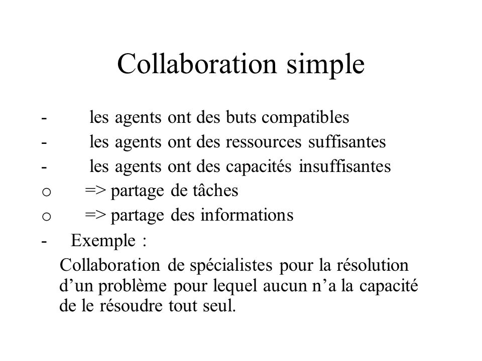 Collaboration simple - les agents ont des buts compatibles