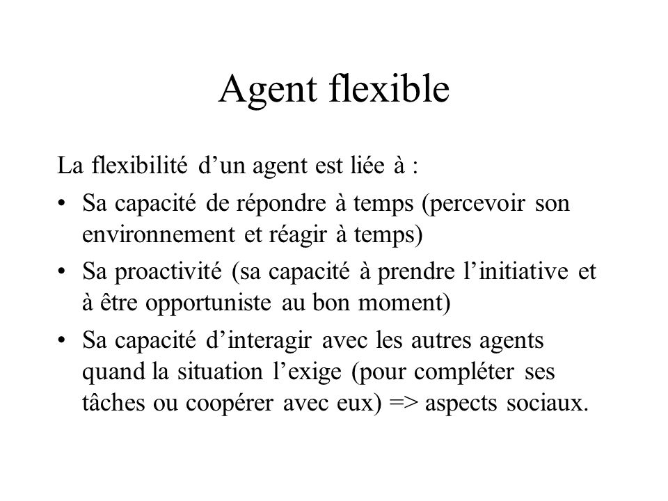 Agent flexible La flexibilité d'un agent est liée à :