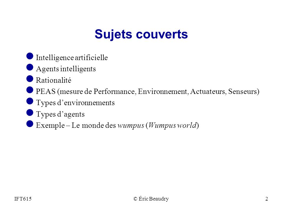 Sujets couverts Intelligence artificielle Agents intelligents