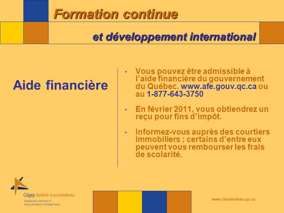 Vous pouvez être admissible à l'aide financière du gouvernement du Québec. www.afe.gouv.qc.ca ou au 1-877-643-3750