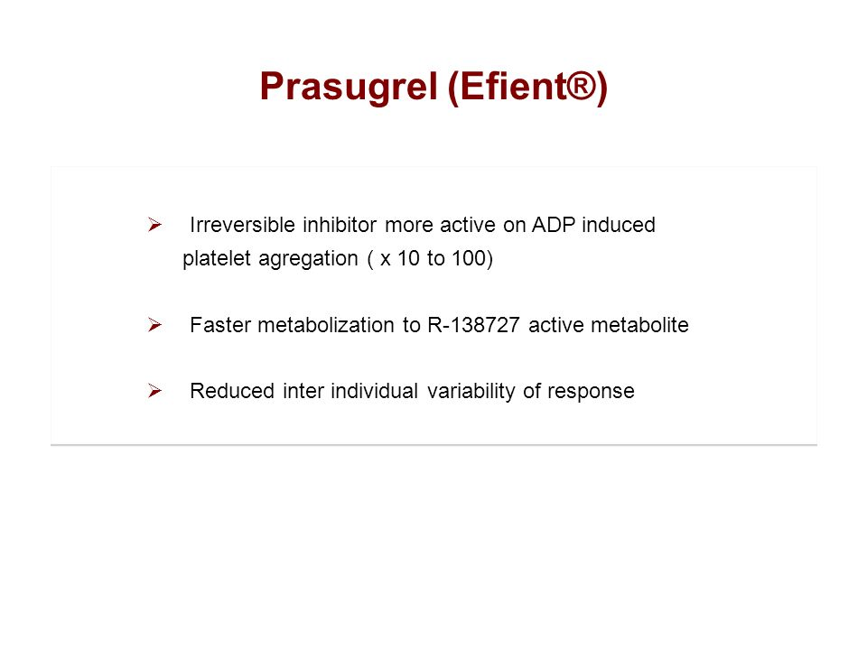 Prasugrel (Efient®) Irreversible inhibitor more active on ADP induced