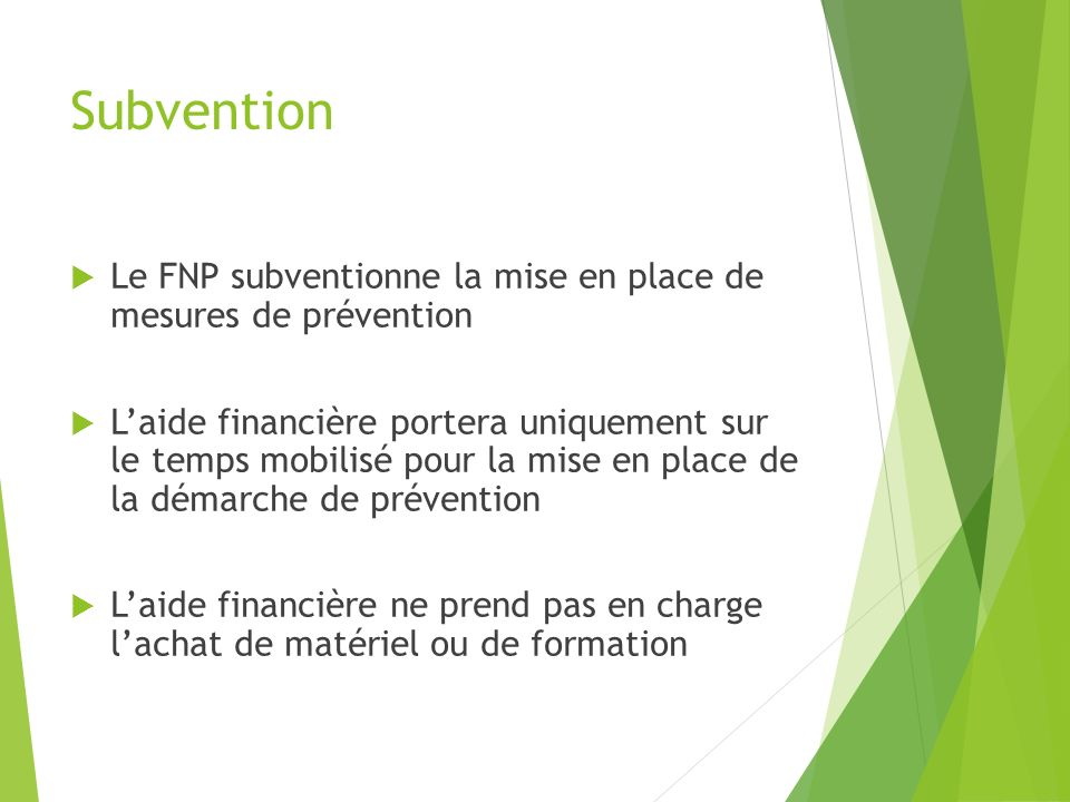 Subvention Le FNP subventionne la mise en place de mesures de prévention.