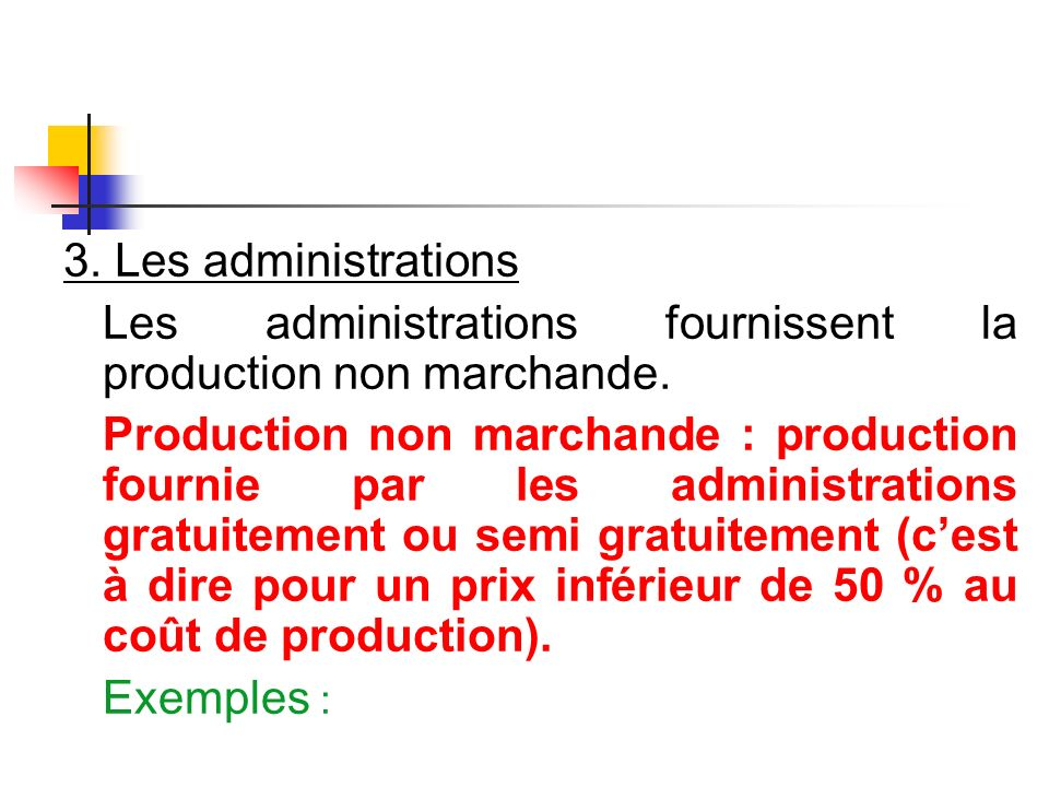 3. Les administrations Les administrations fournissent la production non marchande.