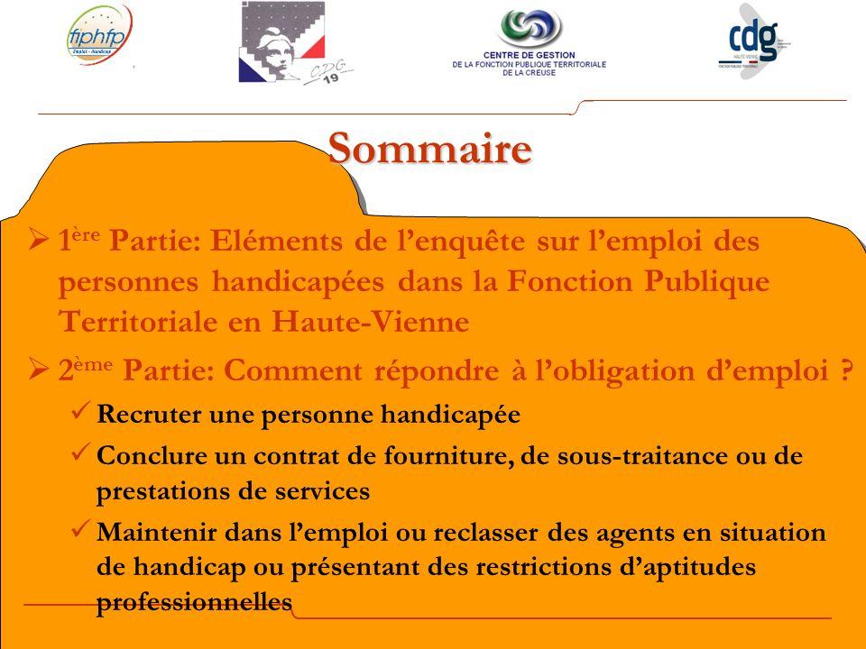 Sommaire 1ère Partie: Eléments de l'enquête sur l'emploi des personnes handicapées dans la Fonction Publique Territoriale en Haute-Vienne.