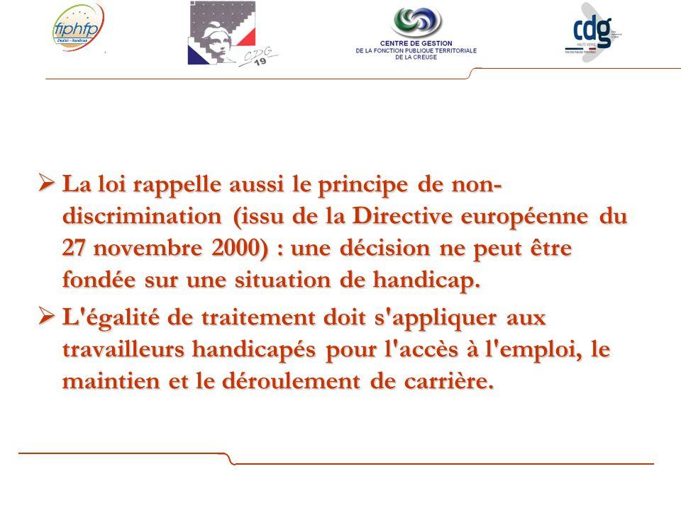 La loi rappelle aussi le principe de non-discrimination (issu de la Directive européenne du 27 novembre 2000) : une décision ne peut être fondée sur une situation de handicap.