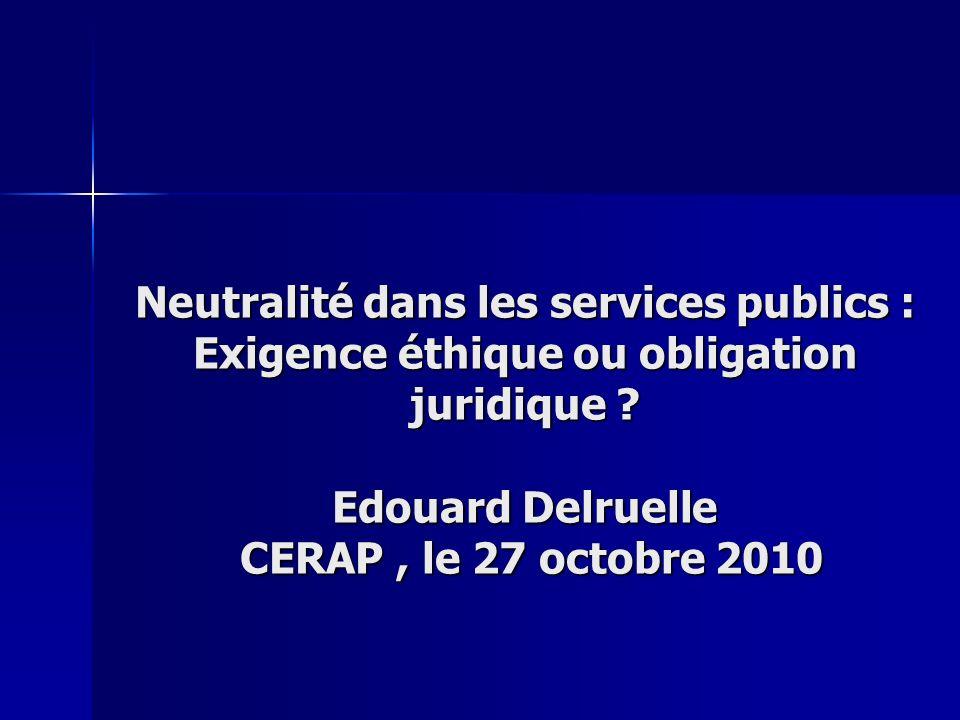Neutralité dans les services publics : Exigence éthique ou obligation juridique .