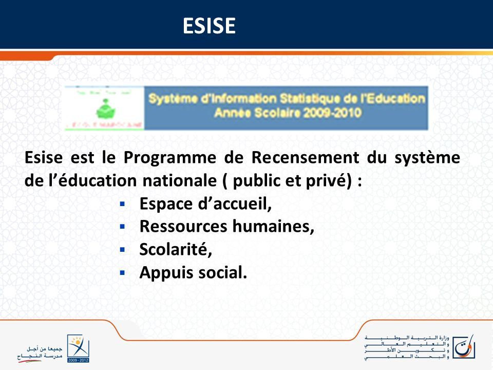 ESISE Esise est le Programme de Recensement du système de l'éducation nationale ( public et privé) :