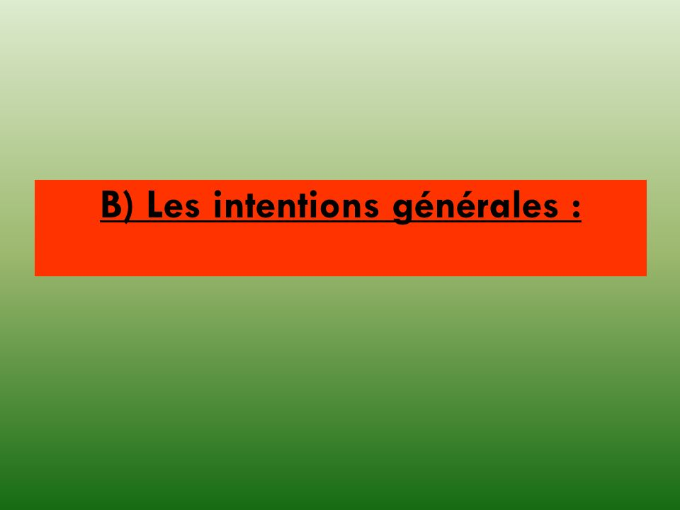 B) Les intentions générales :