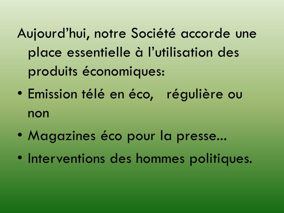 Aujourd'hui, notre Société accorde une place essentielle à l'utilisation des produits économiques: