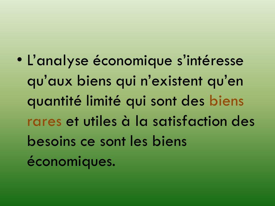 L'analyse économique s'intéresse qu'aux biens qui n'existent qu'en quantité limité qui sont des biens rares et utiles à la satisfaction des besoins ce sont les biens économiques.