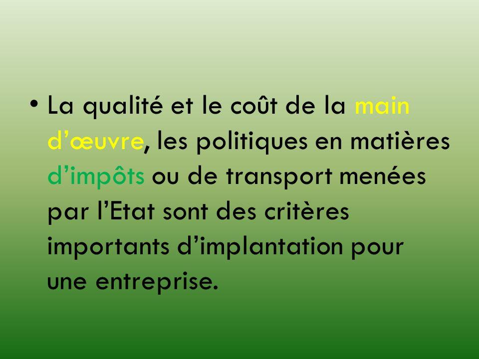 La qualité et le coût de la main d'œuvre, les politiques en matières d'impôts ou de transport menées par l'Etat sont des critères importants d'implantation pour une entreprise.