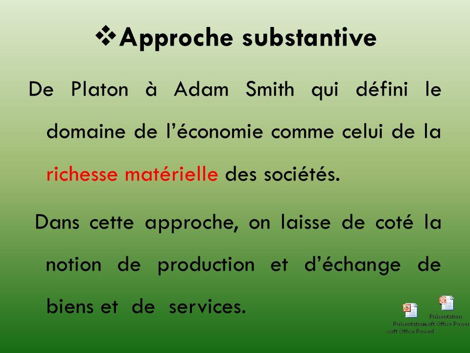 Approche substantive De Platon à Adam Smith qui défini le domaine de l'économie comme celui de la richesse matérielle des sociétés.