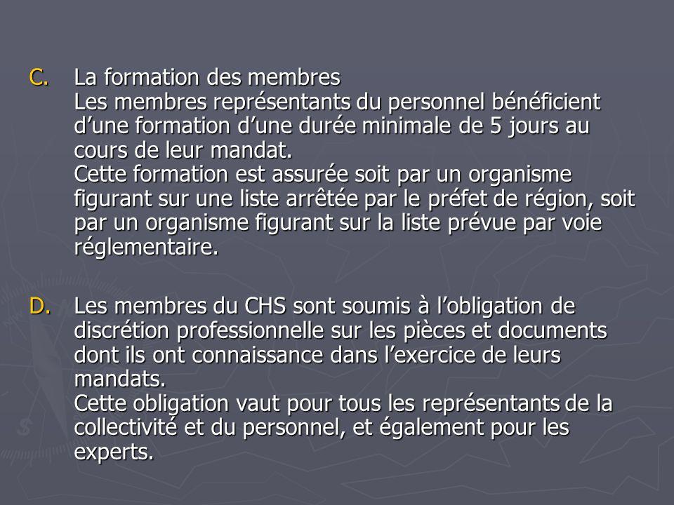 La formation des membres Les membres représentants du personnel bénéficient d'une formation d'une durée minimale de 5 jours au cours de leur mandat. Cette formation est assurée soit par un organisme figurant sur une liste arrêtée par le préfet de région, soit par un organisme figurant sur la liste prévue par voie réglementaire.