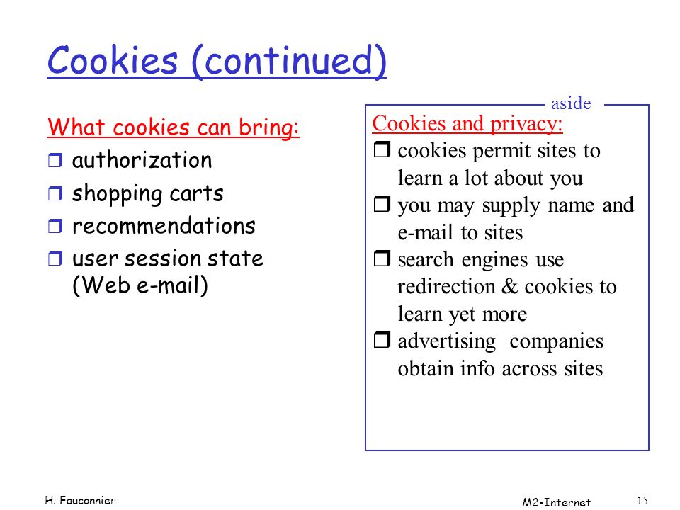 Cookies (continued) Cookies and privacy: What cookies can bring: