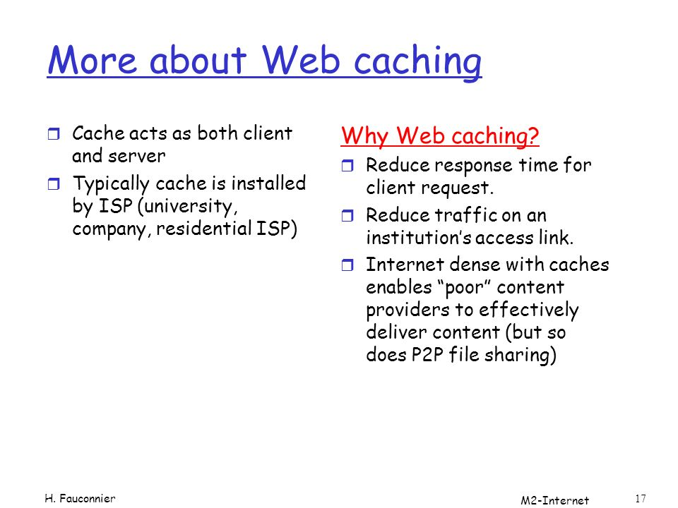 More about Web caching Why Web caching