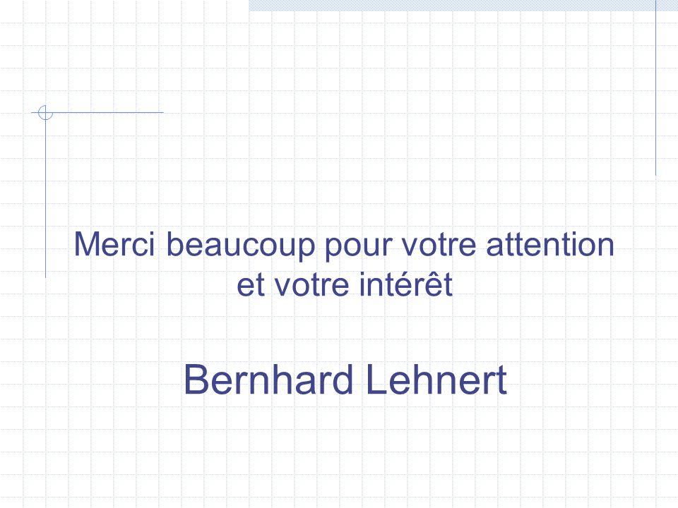Merci beaucoup pour votre attention et votre intérêt Bernhard Lehnert