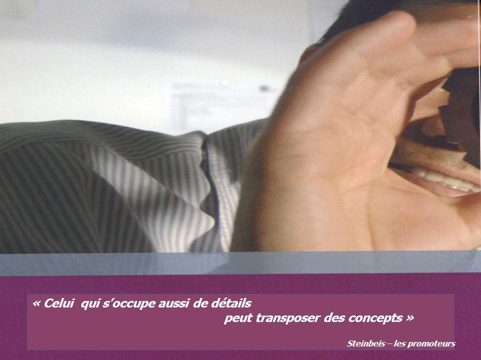 « Celui qui s'occupe aussi de détails peut transposer des concepts »