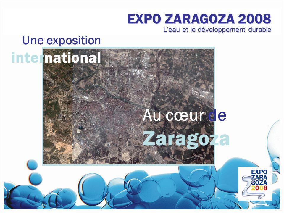 Au cœur de Zaragoza EXPO ZARAGOZA 2008 Une exposition international