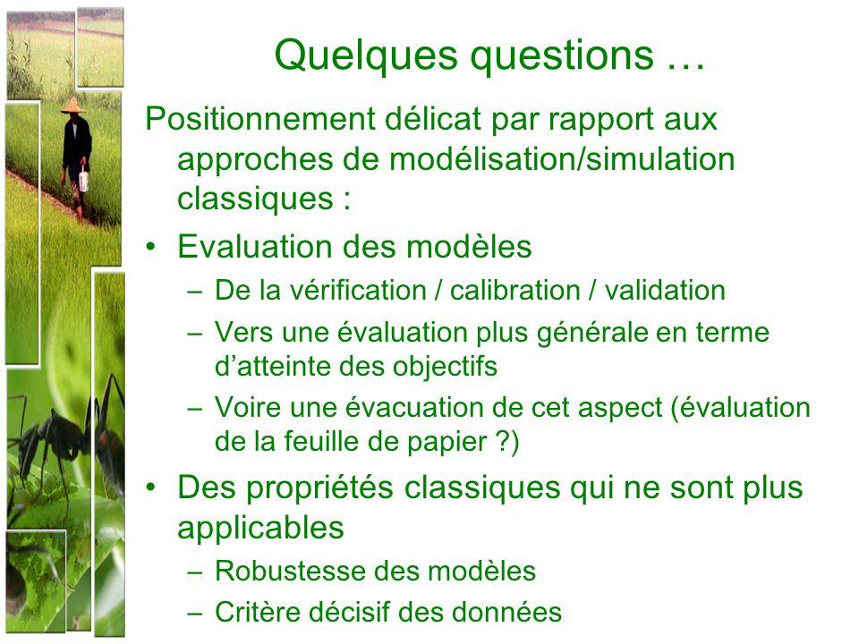 Quelques questions … Positionnement délicat par rapport aux approches de modélisation/simulation classiques :