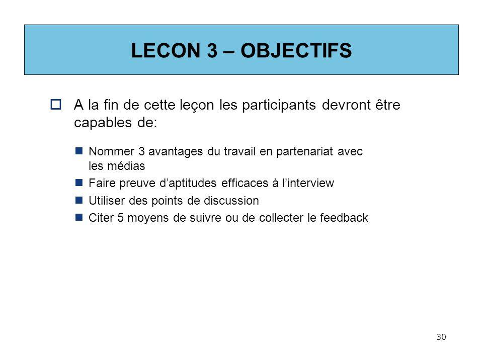 LECON 3 – OBJECTIFS A la fin de cette leçon les participants devront être capables de: Nommer 3 avantages du travail en partenariat avec les médias.