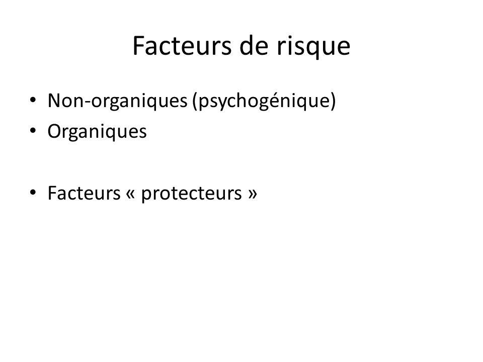Facteurs de risque Non-organiques (psychogénique) Organiques