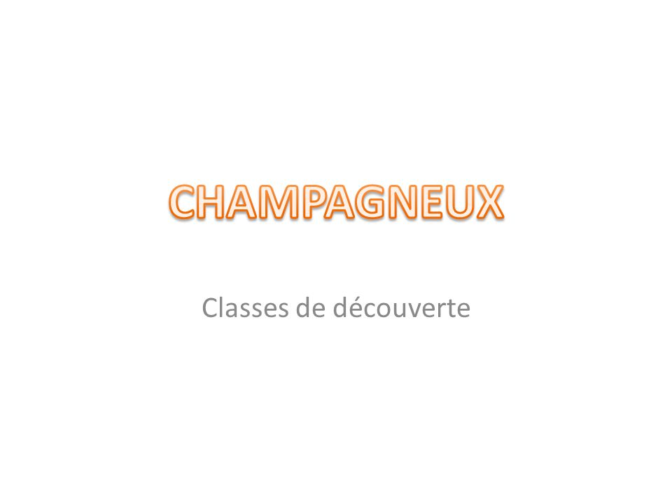CHAMPAGNEUX Classes de découverte