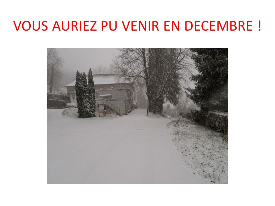 VOUS AURIEZ PU VENIR EN DECEMBRE !