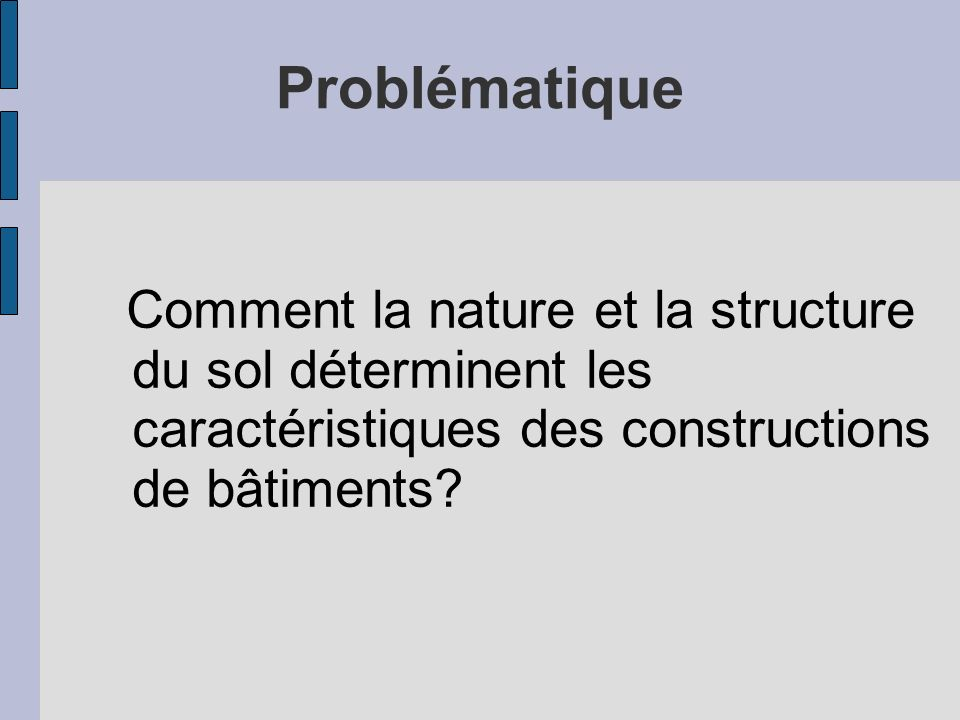 Problématique Comment la nature et la structure du sol déterminent les caractéristiques des constructions de bâtiments