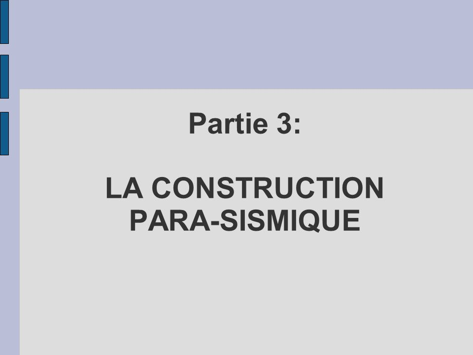 Partie 3: LA CONSTRUCTION PARA-SISMIQUE