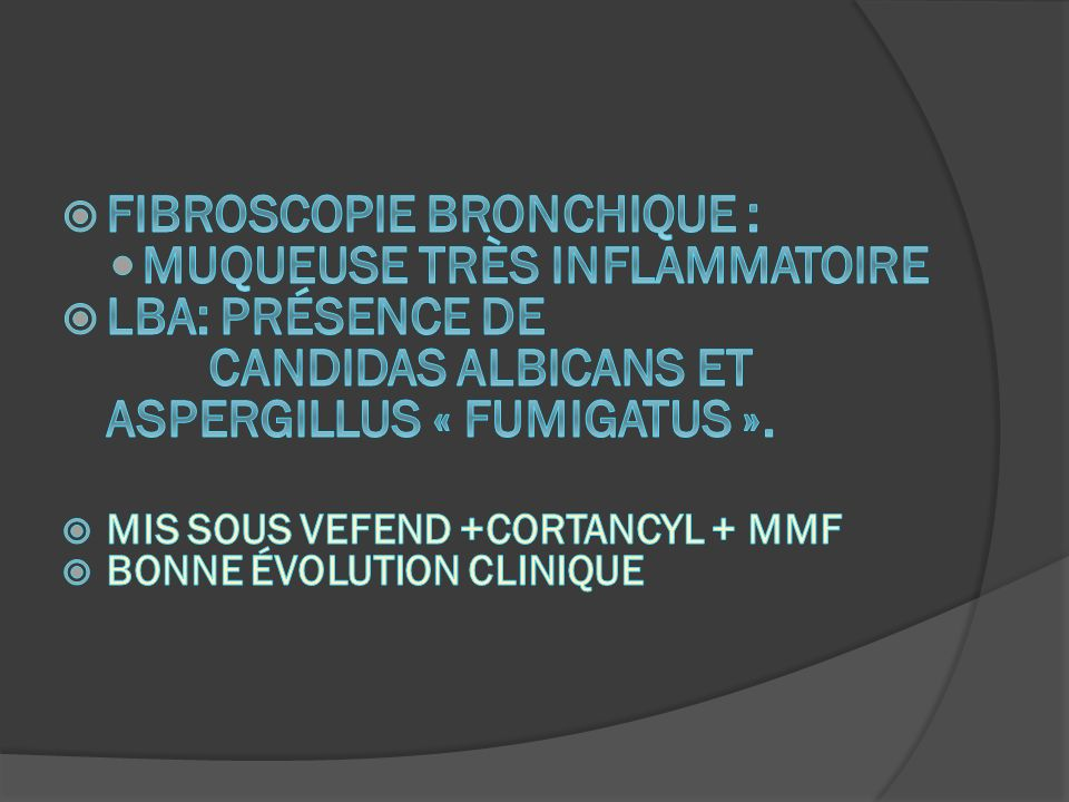 Fibroscopie Bronchique : muqueuse très inflammatoire LBA: présence de