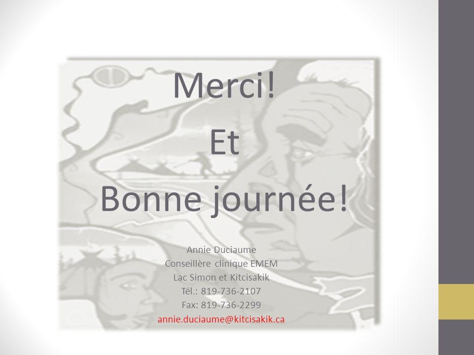 Merci! Et Bonne journée! Annie Duciaume Conseillère clinique EMEM