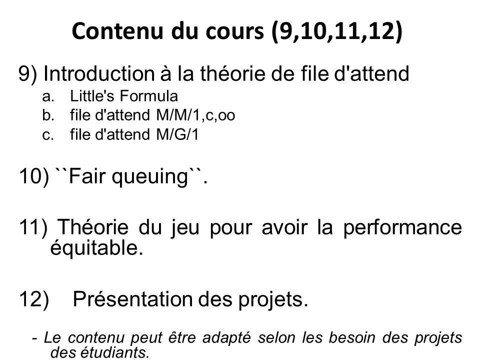 Contenu du cours (9,10,11,12) 9) Introduction à la théorie de file d attend. Little s Formula. file d attend M/M/1,c,oo.