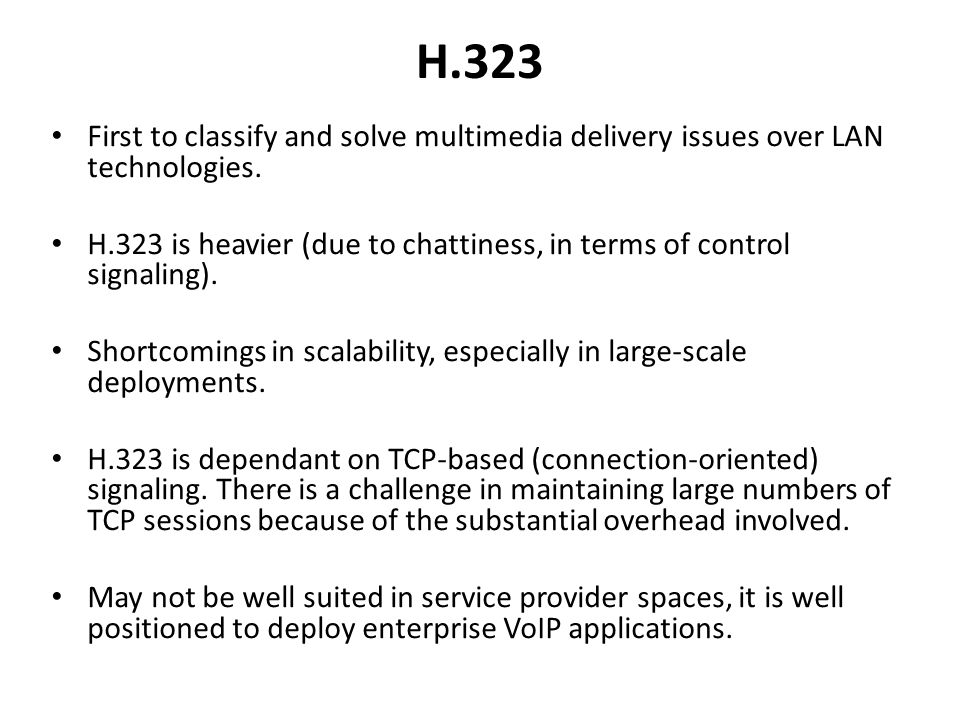 H.323 First to classify and solve multimedia delivery issues over LAN technologies.